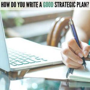 HOW DO YOU WRITE A GOOD STRATEGIC PLAN