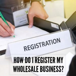 How Do I Register My Wholesale Business
