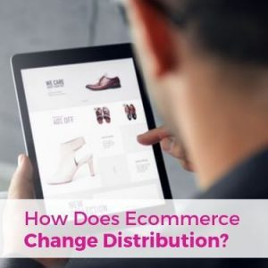 How Does Ecommerce Change Distribution