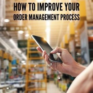 How to Improve Your Order Management Process
