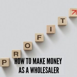 How to make money as a wholesaler
