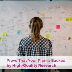 Prove That Your Plan is Backed by High- Quality Research