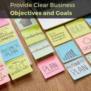 Provide Clear Business Objectives and Goals