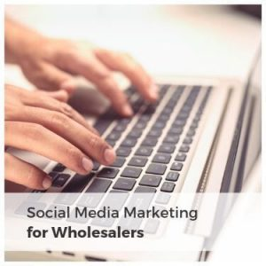 Social Media Marketing for Wholesalers