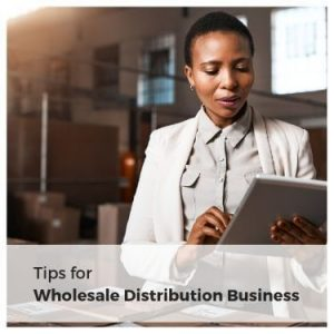 Tips for Wholesale Distribution Business