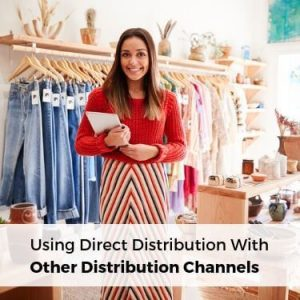 Using Direct Distribution With Other Distribution Channels
