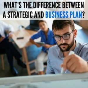 WHAT'S THE DIFFERENCE BETWEEN A STRATEGIC AND BUSINESS PLAN