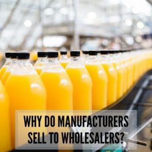 Why Do Manufactures Sell To Wholesalers