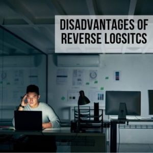 disadvantages of Reverse Logsitcs