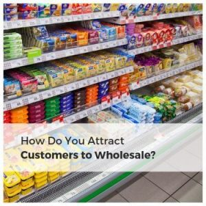 how do you attract customers to wholesale