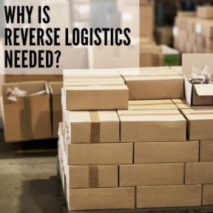why is reverse logistics needed